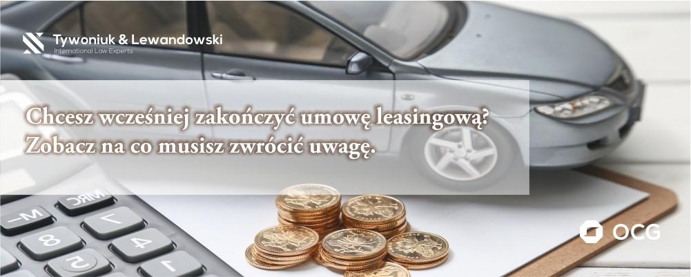 Na co zwrócić uwagę chcąc wcześniej rozwiązać umowę leasingową